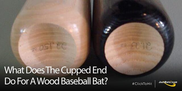 Cupped End Do For A Wood Baseball Bat